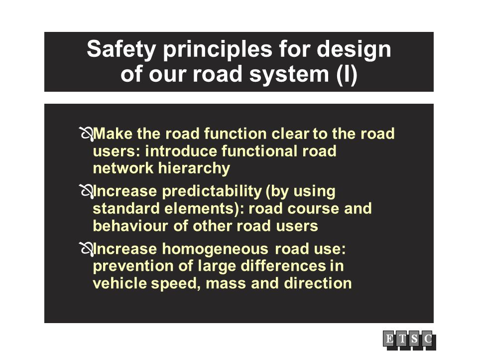 Safety principles for design of our road system (I) Make the road function clear to the road users: introduce functional road network hierarchy Increa