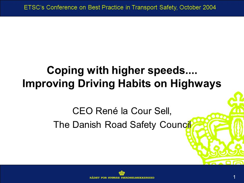 ETSCs Conference on Best Practice in Transport Safety, October 2004 1 Coping with higher speeds....