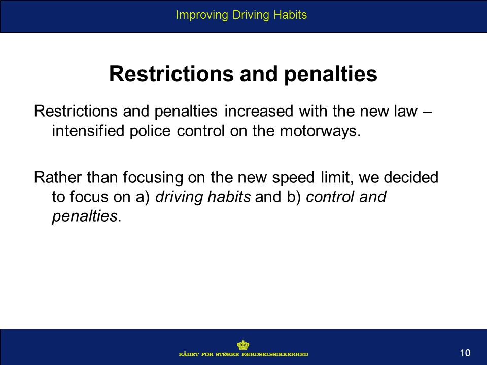 Improving Driving Habits 10 Restrictions and penalties Restrictions and penalties increased with the new law – intensified police control on the motorways.
