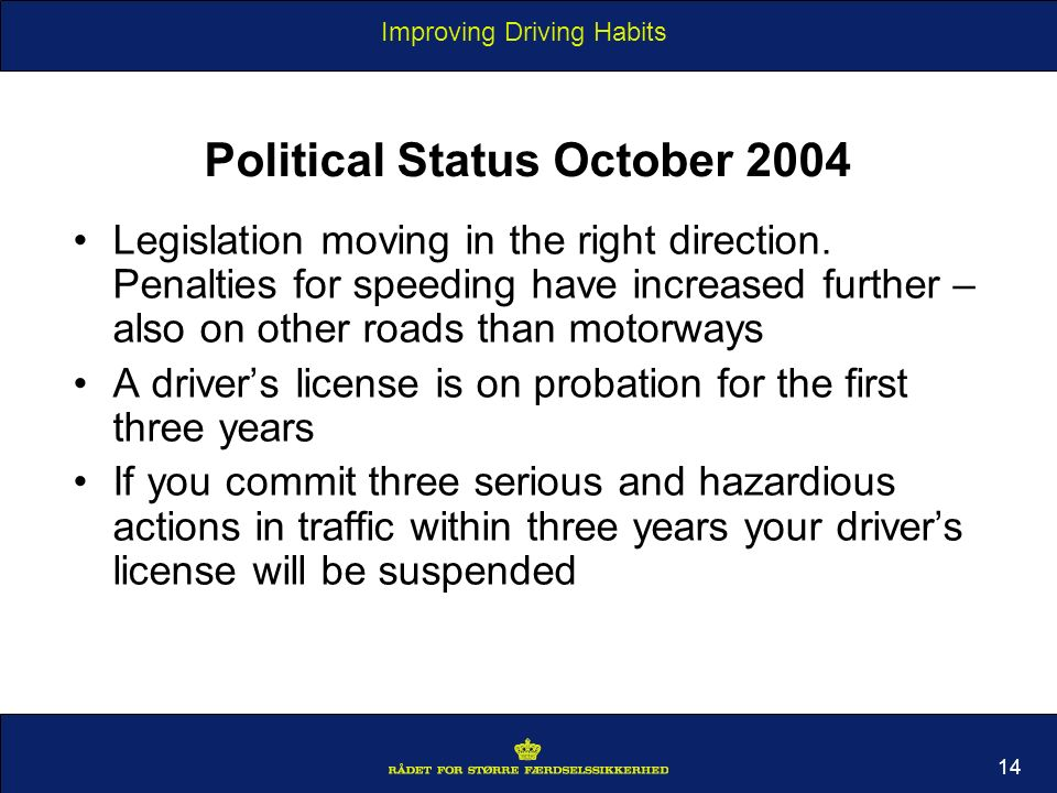 Improving Driving Habits 14 Political Status October 2004 Legislation moving in the right direction.