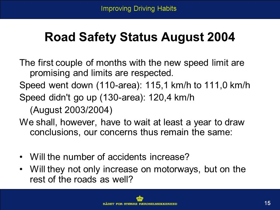 Improving Driving Habits 15 Road Safety Status August 2004 The first couple of months with the new speed limit are promising and limits are respected.