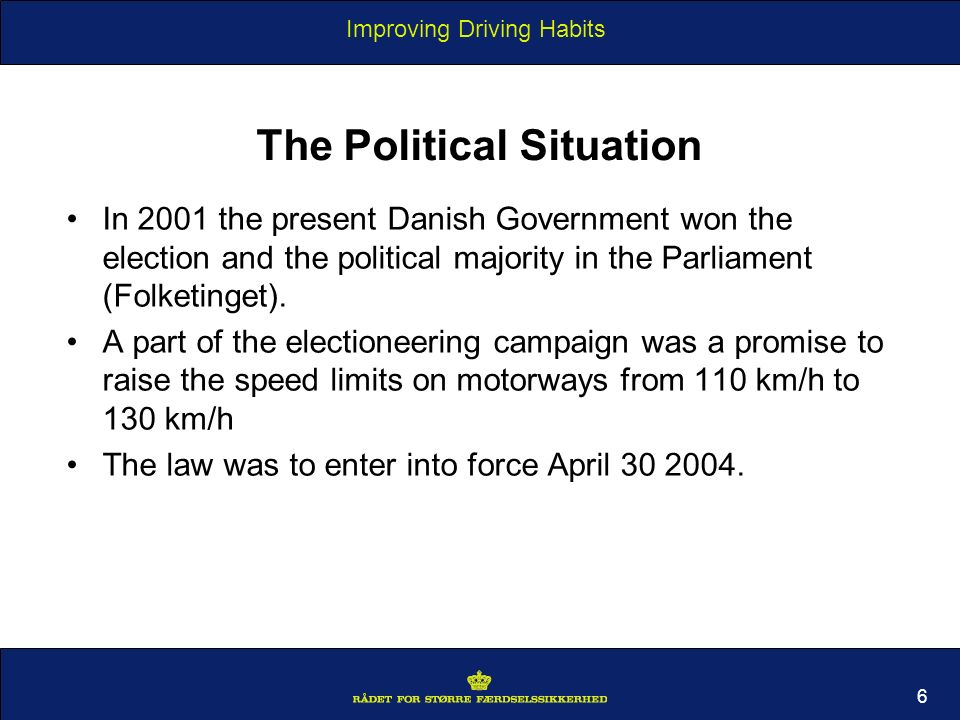 Improving Driving Habits 6 The Political Situation In 2001 the present Danish Government won the election and the political majority in the Parliament (Folketinget).