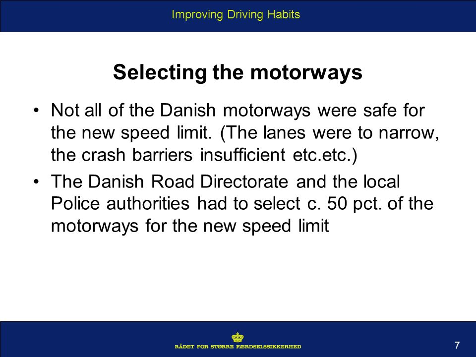 Improving Driving Habits 7 Selecting the motorways Not all of the Danish motorways were safe for the new speed limit.