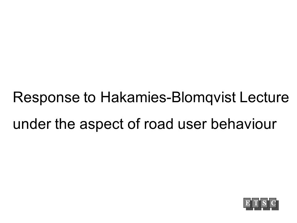 Response to Hakamies-Blomqvist Lecture under the aspect of road user behaviour