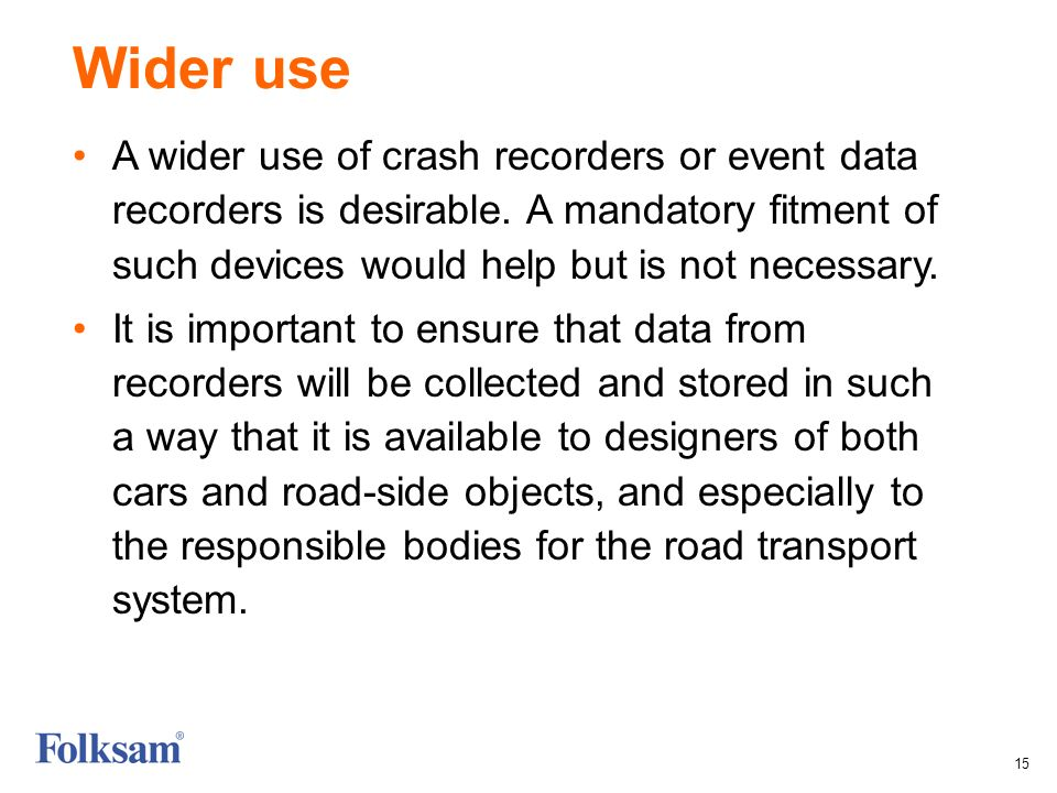 15 Wider use A wider use of crash recorders or event data recorders is desirable.