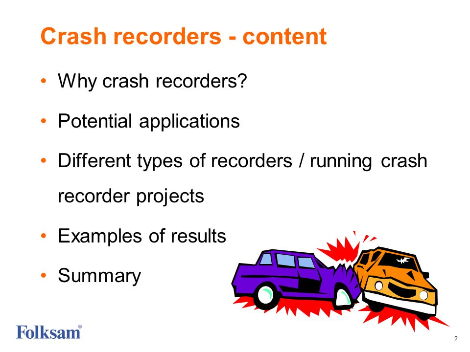 2 Why crash recorders? Potential applications Different types of recorders / running crash recorder projects Examples of results Summary Crash recorde