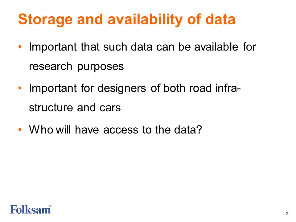 8 Storage and availability of data Important that such data can be available for research purposes Important for designers of both road infra- structure and cars Who will have access to the data