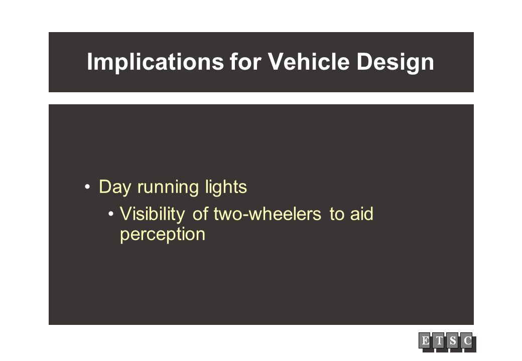 Implications for Vehicle Design Day running lights Visibility of two-wheelers to aid perception