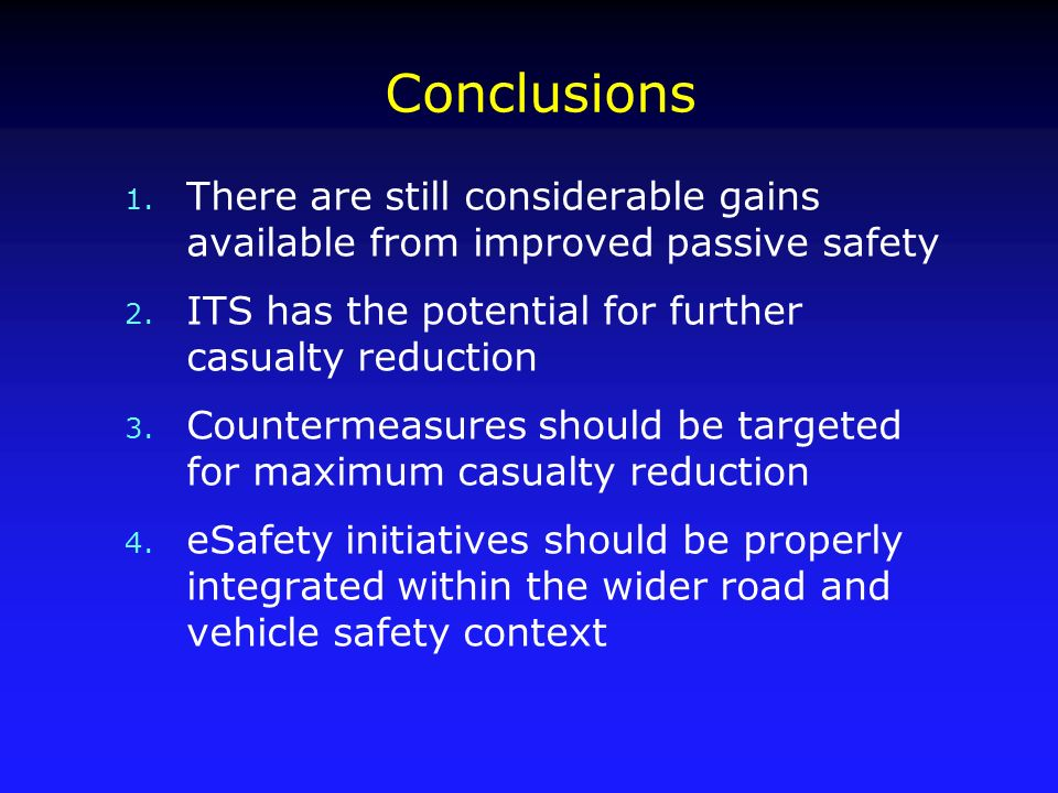 Conclusions 1. There are still considerable gains available from improved passive safety 2. ITS has the potential for further casualty reduction 3. Co