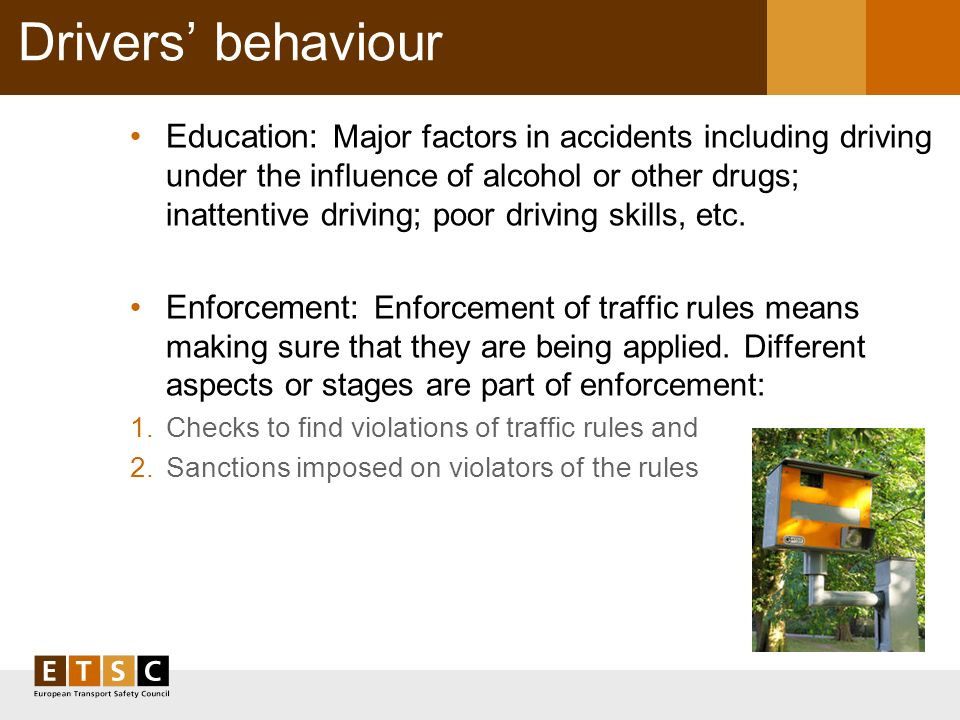 Drivers behaviour Education: Major factors in accidents including driving under the influence of alcohol or other drugs; inattentive driving; poor driving skills, etc.