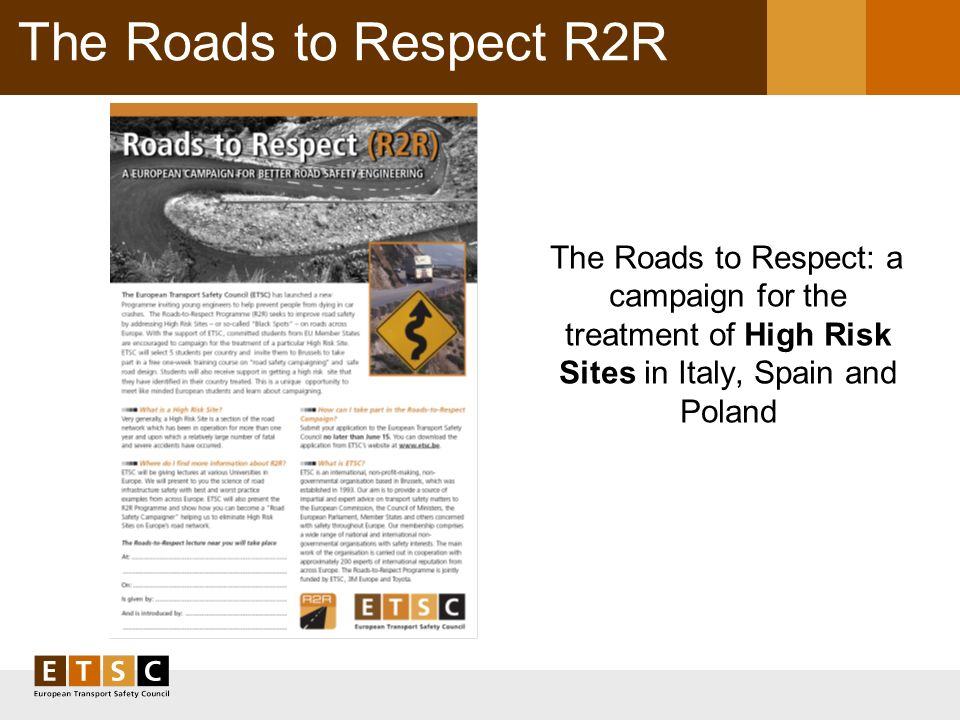 The Roads to Respect R2R The Roads to Respect: a campaign for the treatment of High Risk Sites in Italy, Spain and Poland