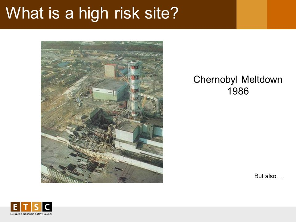 What is a high risk site Chernobyl Meltdown 1986 But also….
