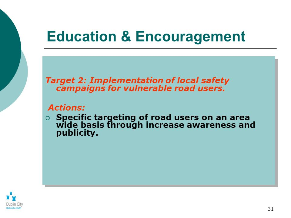31 Education & Encouragement Target 2: Implementation of local safety campaigns for vulnerable road users.