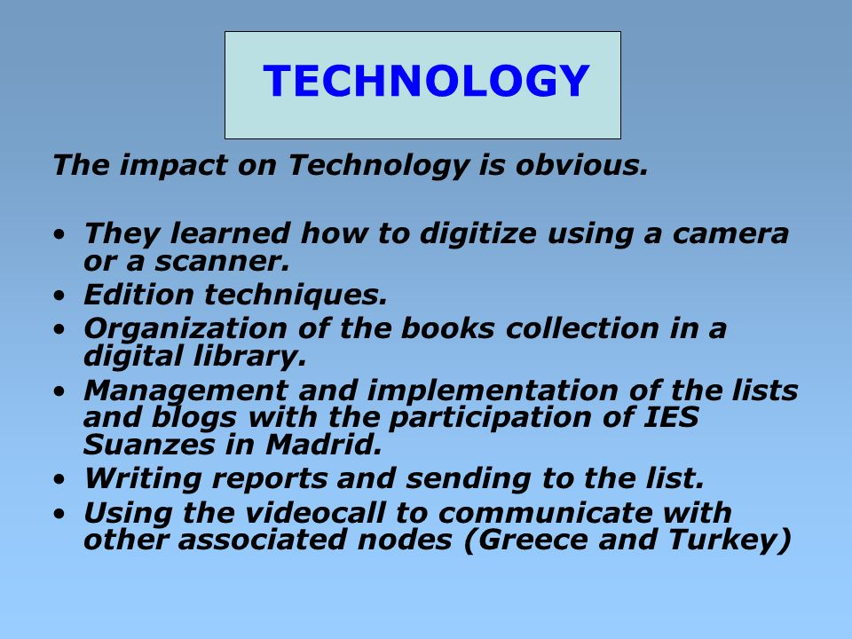 TECHNOLOGY The impact on Technology is obvious.
