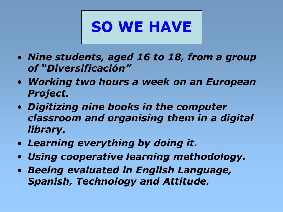 SO WE HAVE Nine students, aged 16 to 18, from a group of Diversificación Working two hours a week on an European Project.