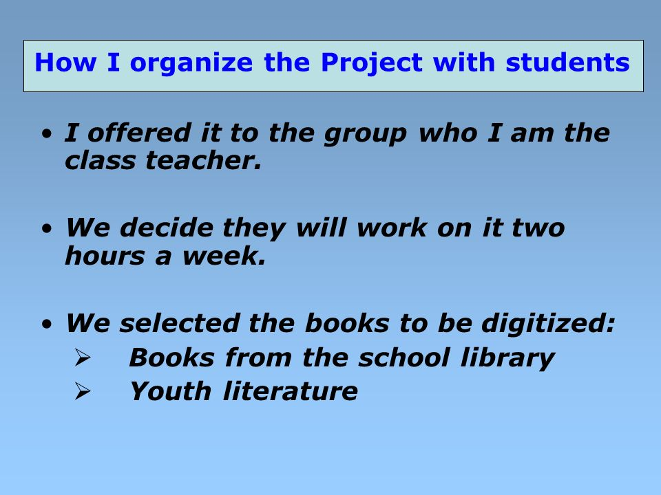 How I organize the Project with students I offered it to the group who I am the class teacher.
