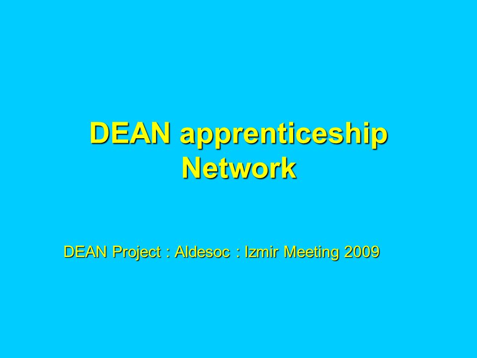 DEAN apprenticeship Network DEAN Project : Aldesoc : Izmir Meeting 2009