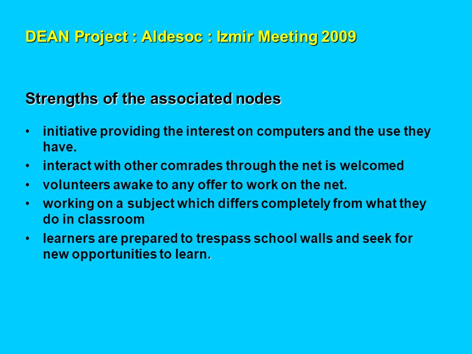 DEAN Project : Aldesoc : Izmir Meeting 2009 Strengths of the associated nodes initiative providing the interest on computers and the use they have. in