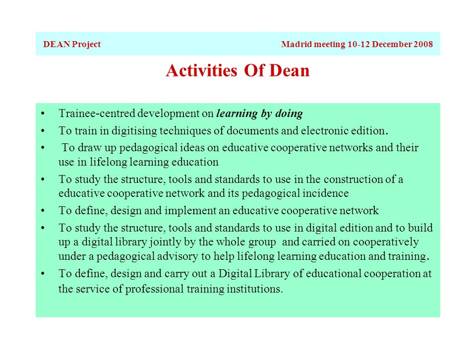 Activities Of Dean (cont..) For VET centred development: The introduction of digital edition and digital libraries within their curricula as an innovative experience will push staff and learners of each organization participating in the project to go further on the use of new methodologies and ICT tools.