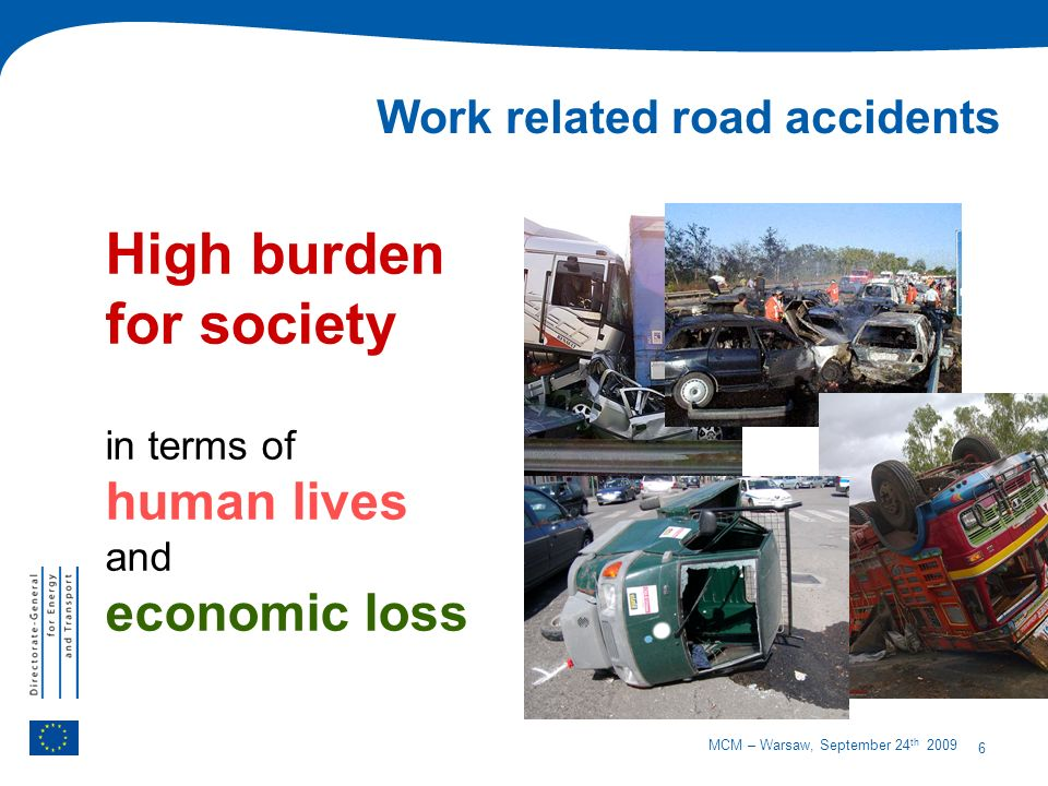 6 MCM – Warsaw, September 24 th 2009 Work related road accidents High burden for society in terms of human lives and economic loss
