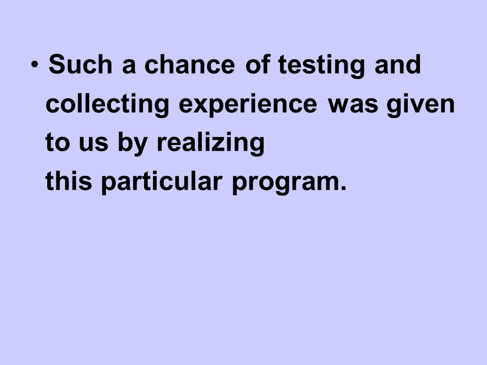 Such a chance of testing and collecting experience was given to us by realizing this particular program.