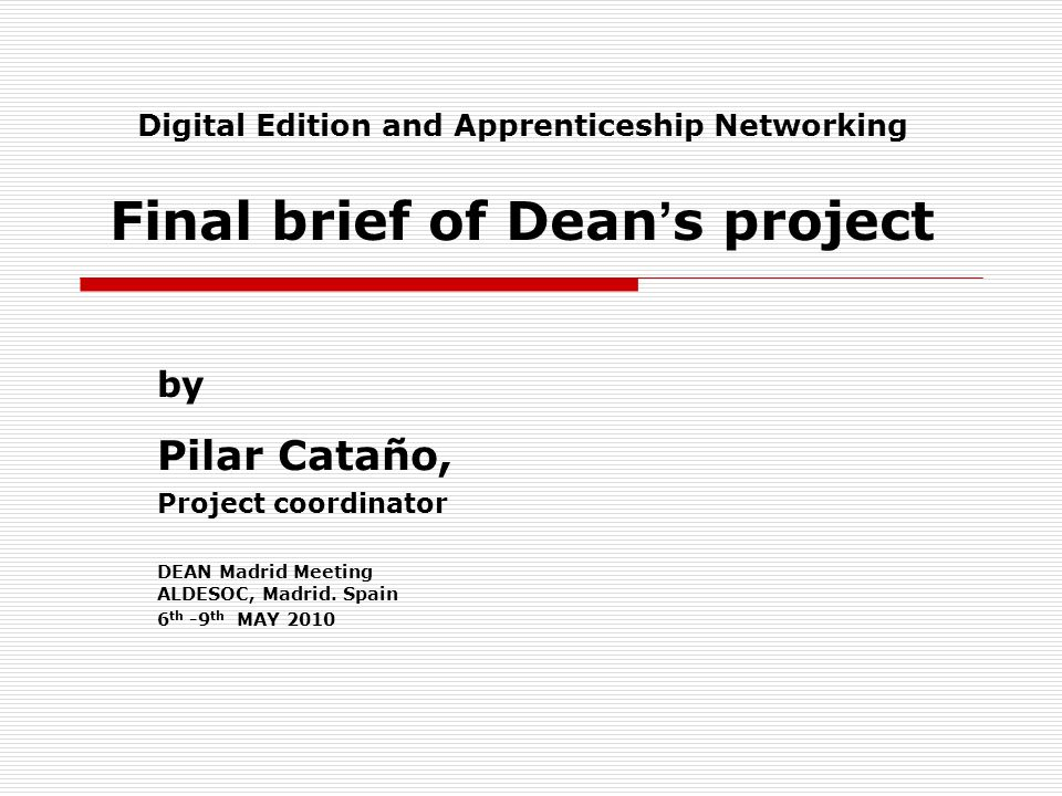 Digital Edition and Apprenticeship Networking Final brief of Dean s project by Pilar Cataño, Project coordinator DEAN Madrid Meeting ALDESOC, Madrid.