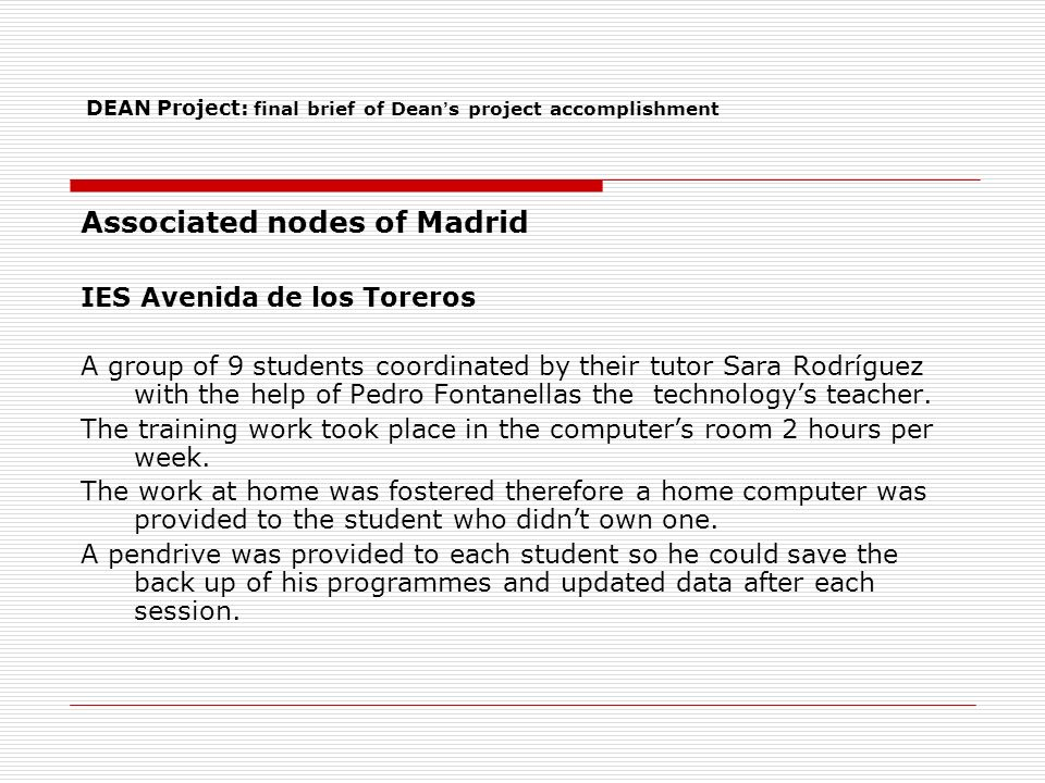 DEAN Project: final brief of Dean s project accomplishment Associated nodes of Madrid IES Avenida de los Toreros A group of 9 students coordinated by their tutor Sara Rodríguez with the help of Pedro Fontanellas the technologys teacher.