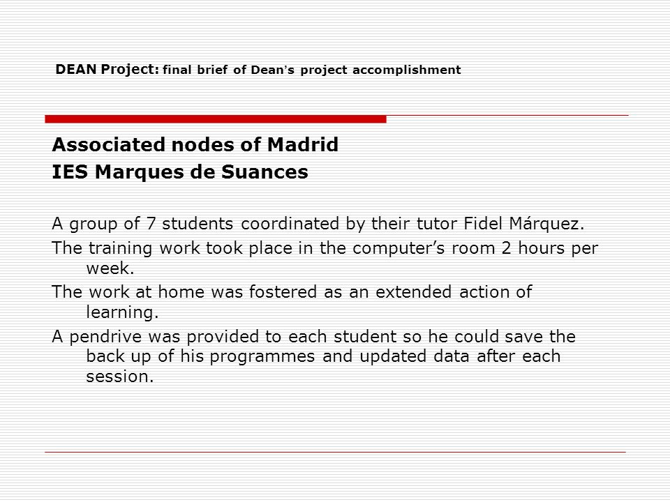 DEAN Project: final brief of Dean s project accomplishment Associated nodes of Madrid IES Marques de Suances A group of 7 students coordinated by their tutor Fidel Márquez.
