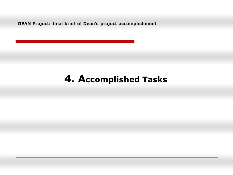 4. A ccomplished Tasks DEAN Project: final brief of Dean s project accomplishment