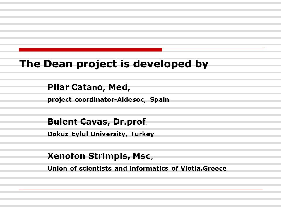 The Dean project is developed by Pilar Cata ñ o, Med, project coordinator-Aldesoc, Spain Bulent Cavas, Dr.prof.