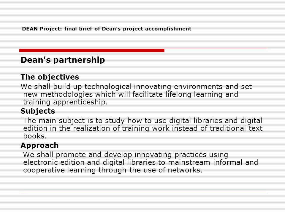 Dean s partnership The objectives We shall build up technological innovating environments and set new methodologies which will facilitate lifelong learning and training apprenticeship.