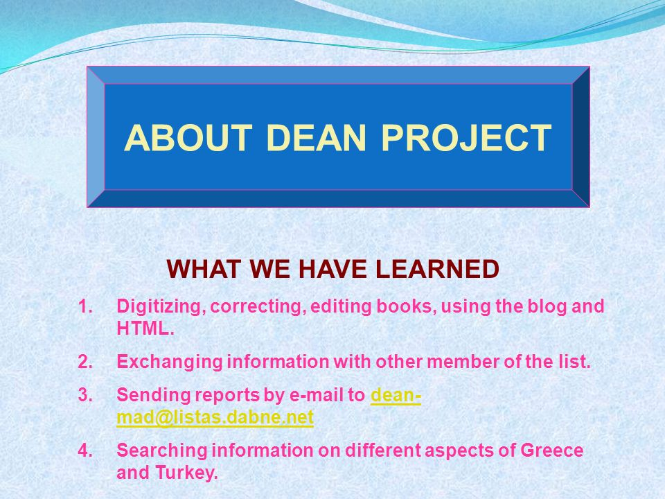 ABOUT DEAN PROJECT WHAT WE HAVE LEARNED 1.Digitizing, correcting, editing books, using the blog and HTML.
