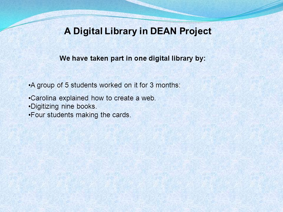 A Digital Library in DEAN Project A group of 5 students worked on it for 3 months: Carolina explained how to create a web.