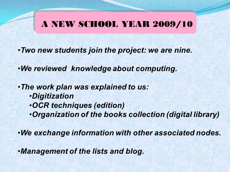 A NEW SCHOOL YEAR 2009/10 Two new students join the project: we are nine. We reviewed knowledge about computing. The work plan was explained to us: Di
