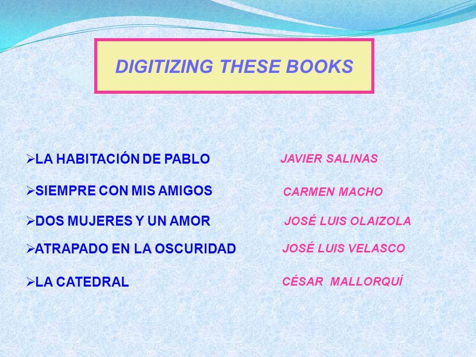 DIGITIZING THESE BOOKS ATRAPADO EN LA OSCURIDAD LA CATEDRAL DOS MUJERES Y UN AMOR JAVIER SALINAS CARMEN MACHO JOSÉ LUIS VELASCO SIEMPRE CON MIS AMIGOS LA HABITACIÓN DE PABLO CÉSAR MALLORQUÍ JOSÉ LUIS OLAIZOLA