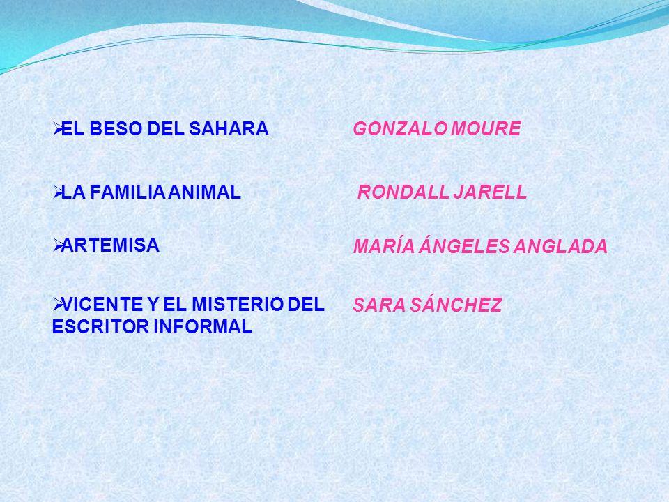EL BESO DEL SAHARAGONZALO MOURE LA FAMILIA ANIMAL ARTEMISA VICENTE Y EL MISTERIO DEL ESCRITOR INFORMAL RONDALL JARELL MARÍA ÁNGELES ANGLADA SARA SÁNCHEZ