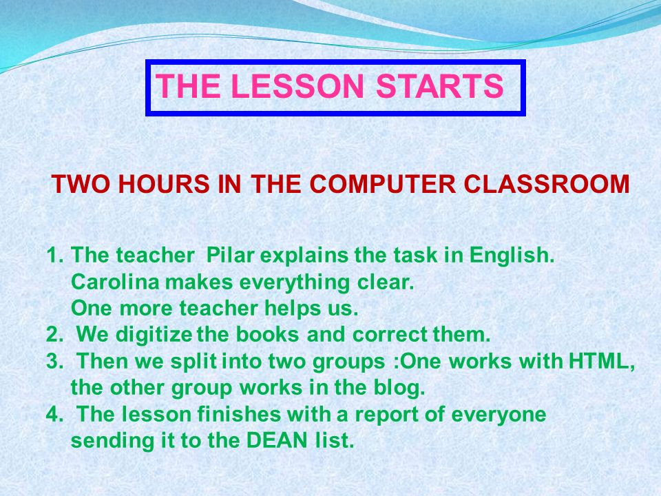 THE LESSON STARTS TWO HOURS IN THE COMPUTER CLASSROOM 1.The teacher Pilar explains the task in English.