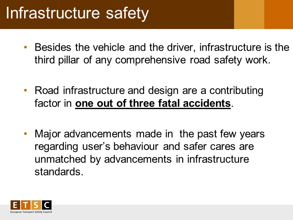 Infrastructure safety Besides the vehicle and the driver, infrastructure is the third pillar of any comprehensive road safety work. Road infrastructur