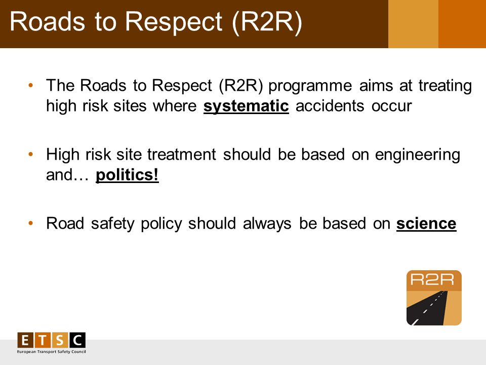 Roads to Respect (R2R) The Roads to Respect (R2R) programme aims at treating high risk sites where systematic accidents occur High risk site treatment