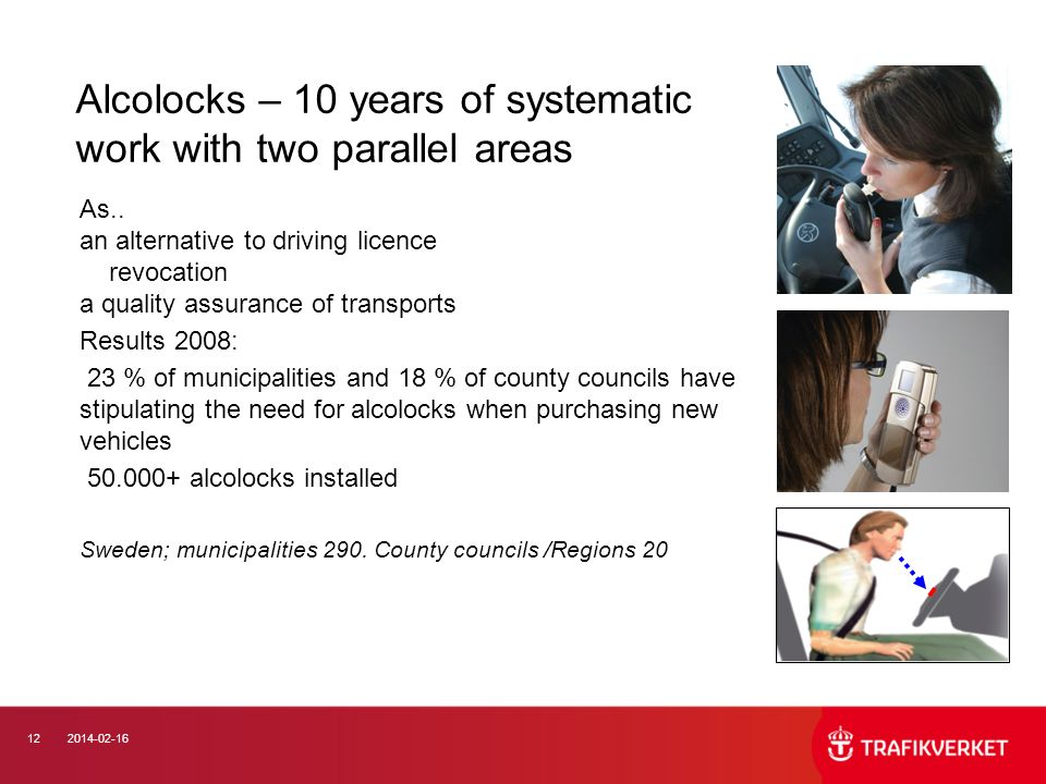 122014-02-16 Alcolocks – 10 years of systematic work with two parallel areas As.. an alternative to driving licence revocation a quality assurance of