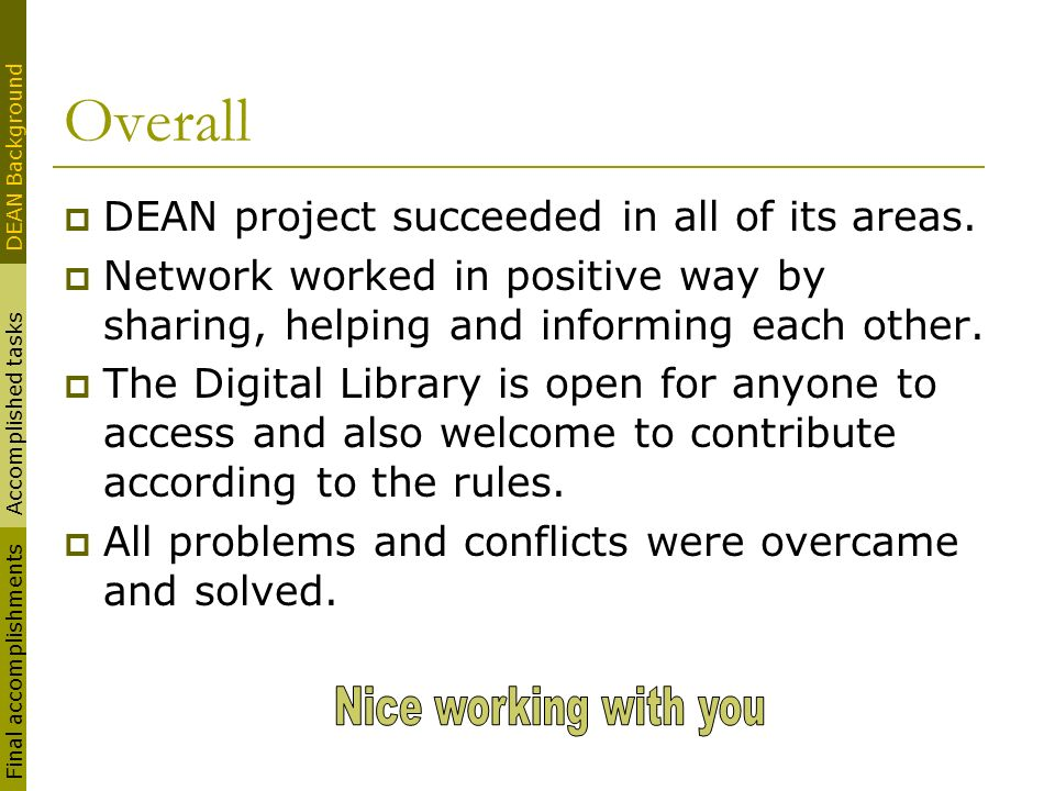 Overall DEAN project succeeded in all of its areas. Network worked in positive way by sharing, helping and informing each other. The Digital Library i