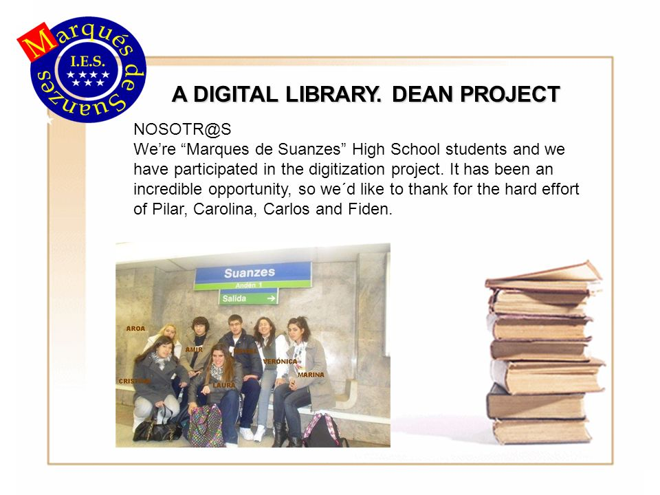 NOSOTR@S Were Marques de Suanzes High School students and we have participated in the digitization project.