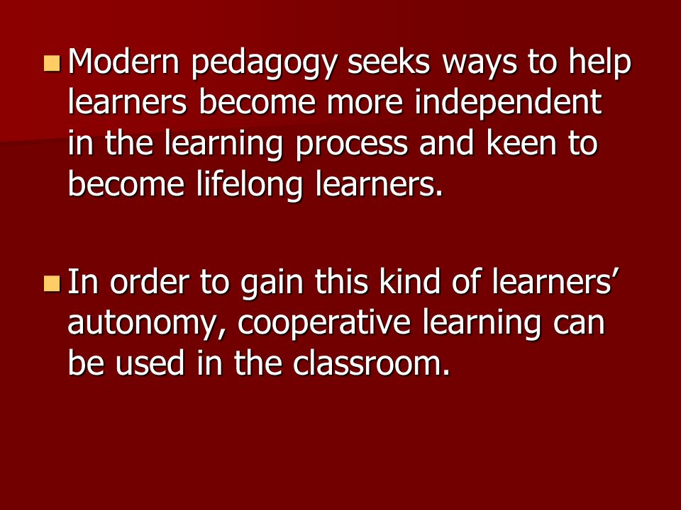 Modern pedagogy seeks ways to help learners become more independent in the learning process and keen to become lifelong learners. Modern pedagogy seek