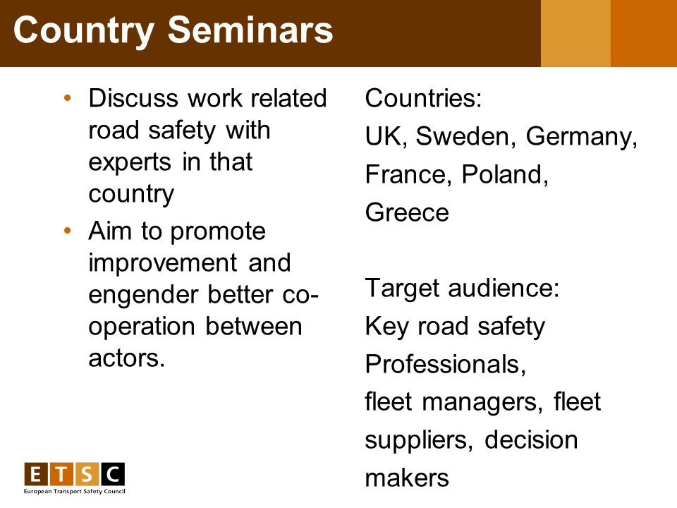 Country Seminars Discuss work related road safety with experts in that country Aim to promote improvement and engender better co- operation between actors.