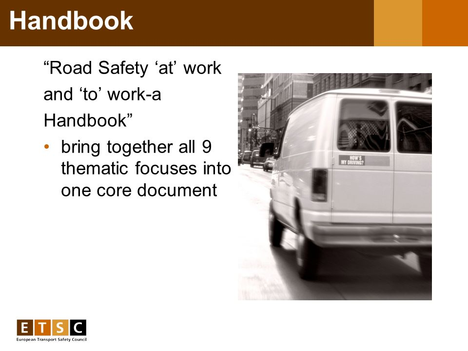 Handbook Road Safety at work and to work-a Handbook bring together all 9 thematic focuses into one core document