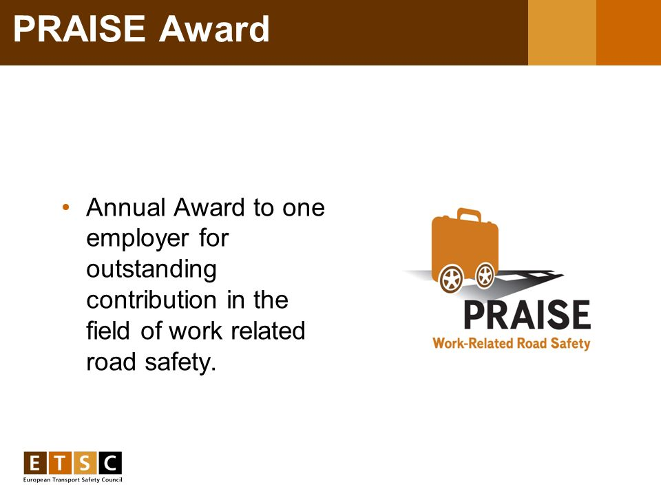 PRAISE Award Annual Award to one employer for outstanding contribution in the field of work related road safety.