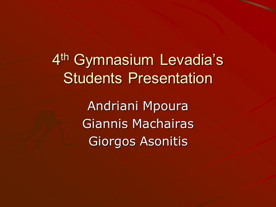 4 th Gymnasium Levadias Students Presentation Andriani Mpoura Giannis Machairas Giorgos Asonitis