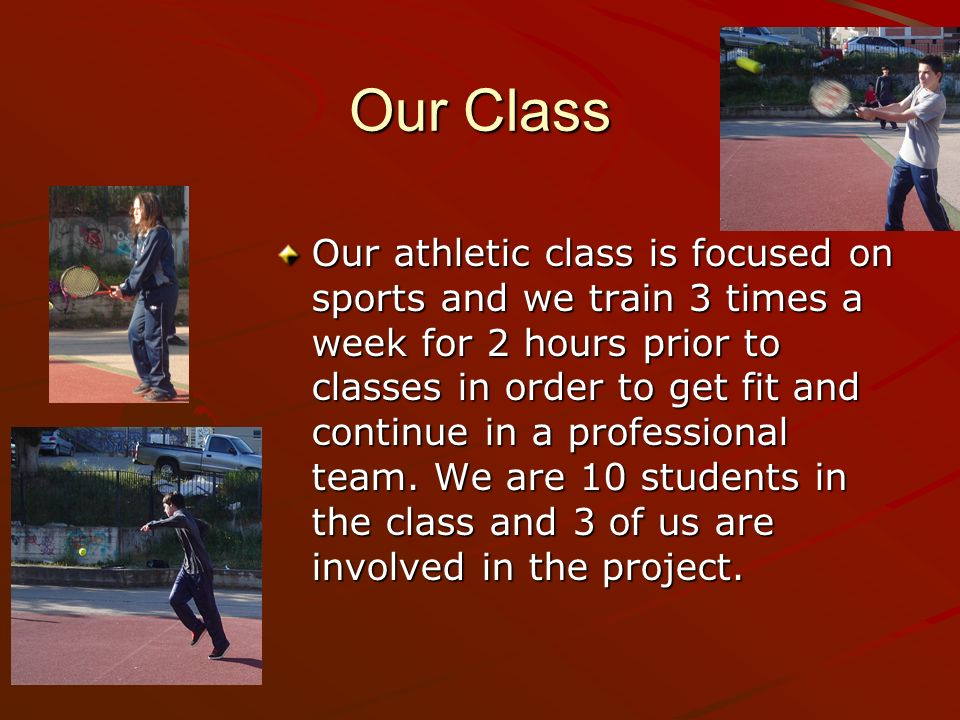 Our Class Our athletic class is focused on sports and we train 3 times a week for 2 hours prior to classes in order to get fit and continue in a profe