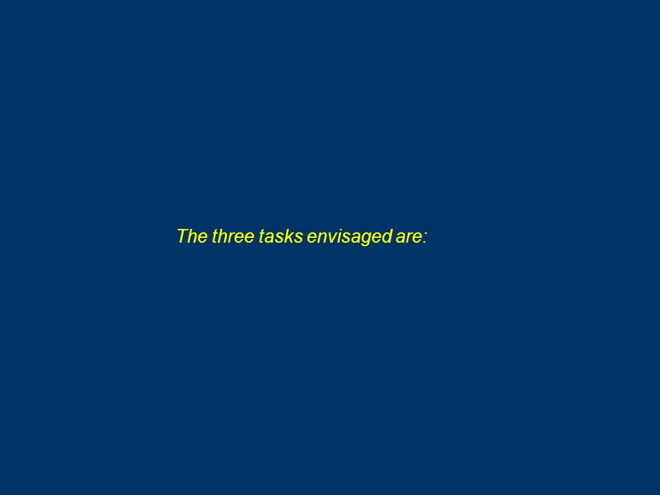 The three tasks envisaged are: