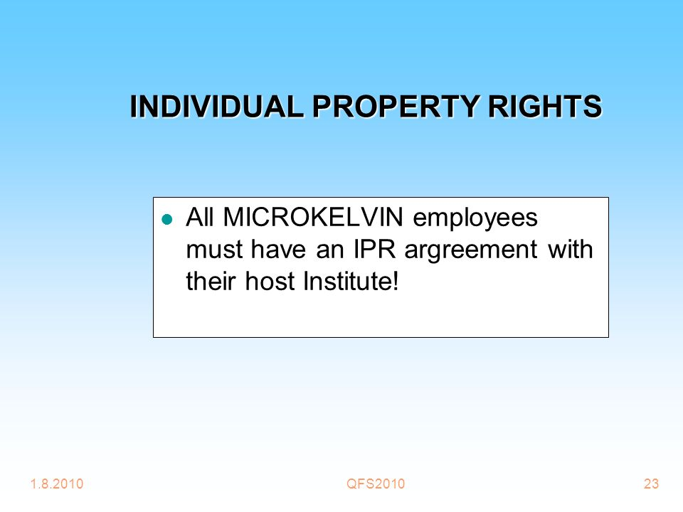 1.8.2010QFS201023 INDIVIDUAL PROPERTY RIGHTS All MICROKELVIN employees must have an IPR argreement with their host Institute!